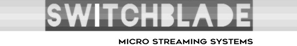 SWITCHBLADE Micro Streaming Systems