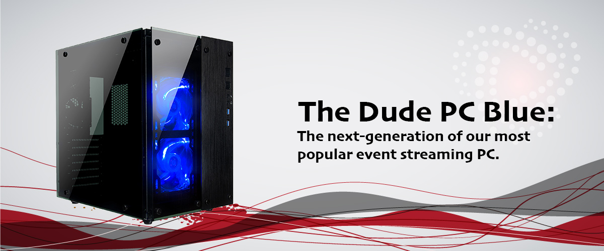Dude PC Blue The next-generation of our most popular event streaming PC (i7)